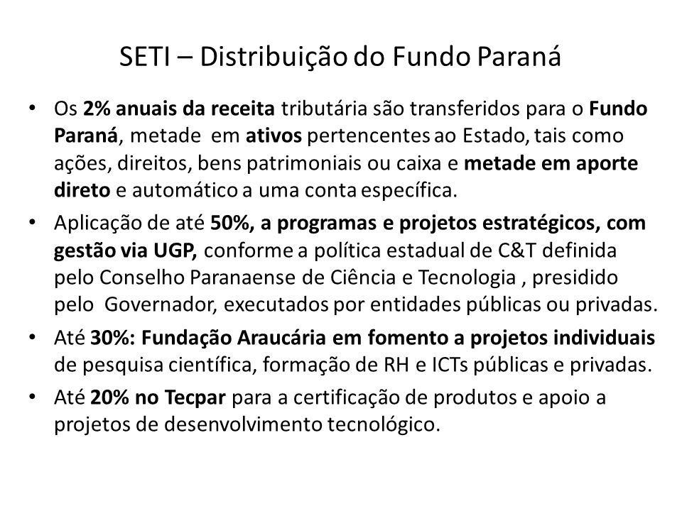 SETI – Distribuição do Fundo Paraná Os 2% anuais da receita tributária são transferidos para o Fundo Paraná, metade em ativos pertencentes ao Estado,