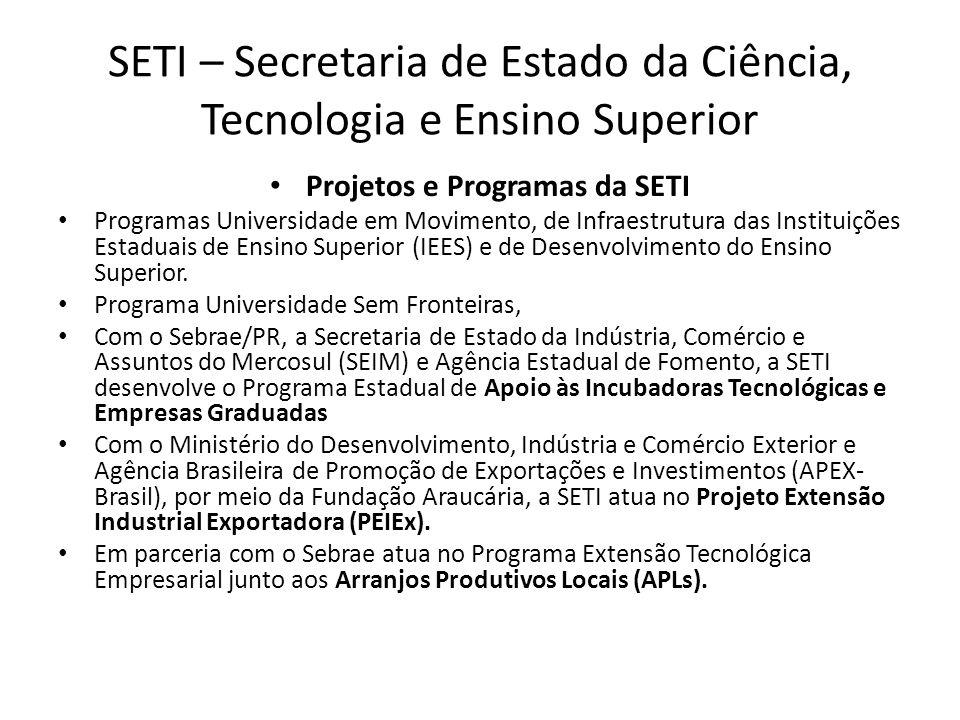 SETI – Secretaria de Estado da Ciência, Tecnologia e Ensino Superior Projetos e Programas da SETI Programas Universidade em Movimento, de Infraestrutu