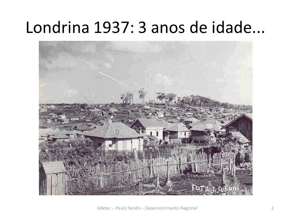 Londrina 1937: 3 anos de idade... Adetec - -Paulo Sendin - Desenvolvimento Regional2
