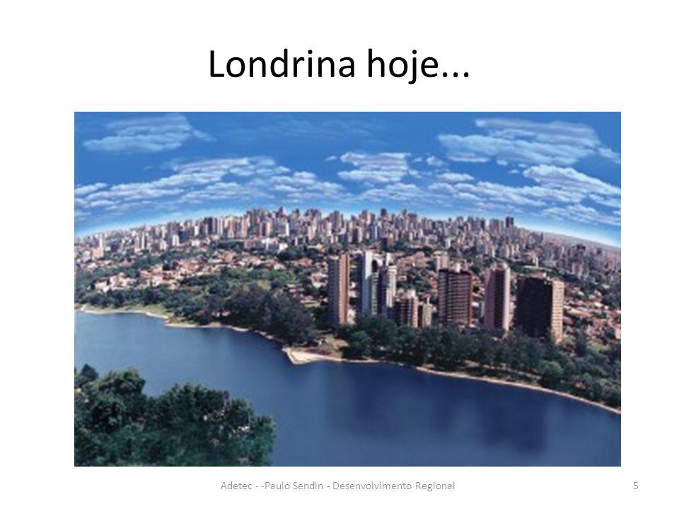 Londrina hoje... Adetec - -Paulo Sendin - Desenvolvimento Regional5