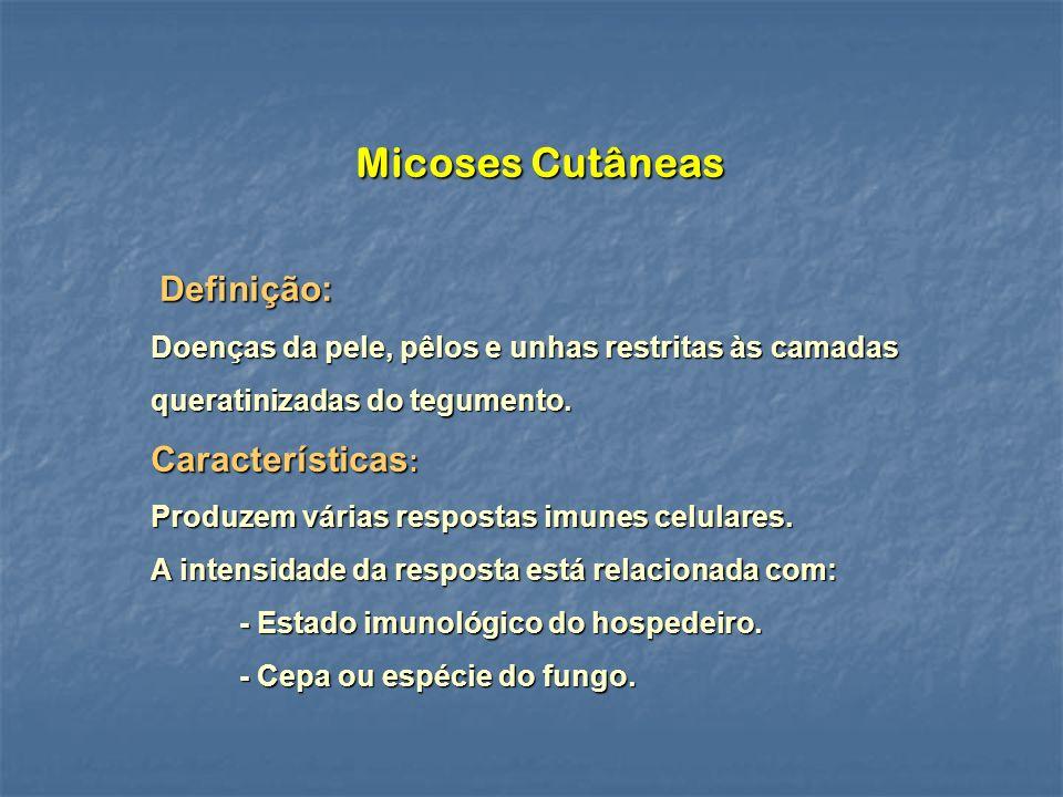 Micoses Cutâneas Definição: Definição: Doenças da pele, pêlos e unhas restritas às camadas queratinizadas do tegumento.