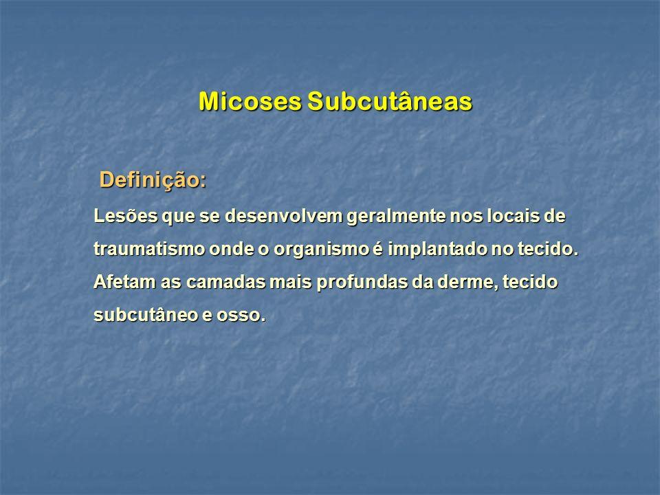 Micoses Subcutâneas Definição: Definição: Lesões que se desenvolvem geralmente nos locais de traumatismo onde o organismo é implantado no tecido.