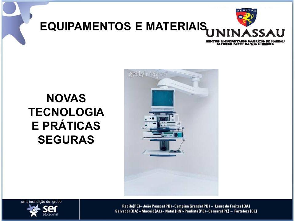 EQUIPAMENTOS E MATERIAIS NOVAS TECNOLOGIA E PRÁTICAS SEGURAS