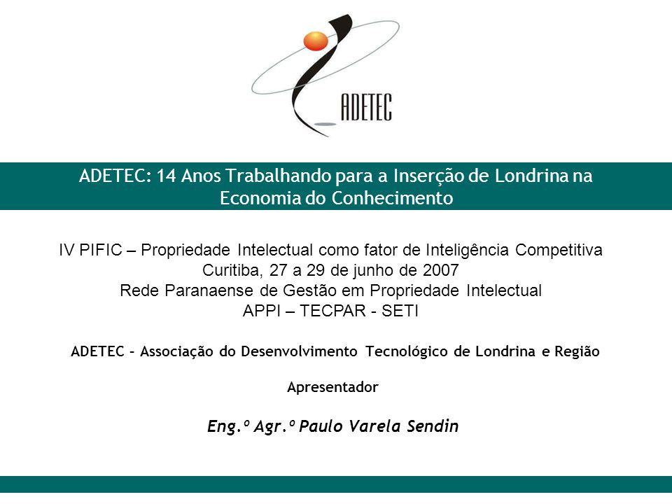 ADETEC: 14 Anos Trabalhando para a Inserção de Londrina na Economia do Conhecimento ADETEC – Associação do Desenvolvimento Tecnológico de Londrina e R