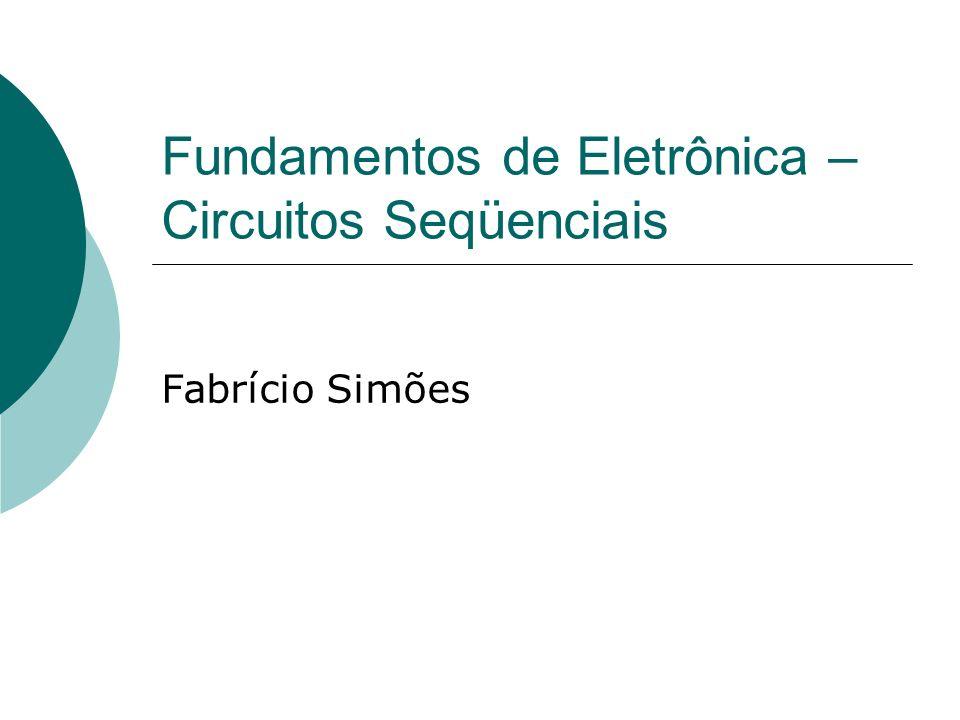 Fundamentos de Eletrônica – Circuitos Seqüenciais Fabrício Simões