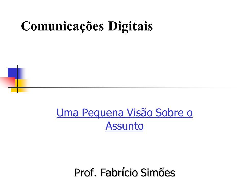 Comunicações Digitais Uma Pequena Visão Sobre o Assunto Prof. Fabrício Simões