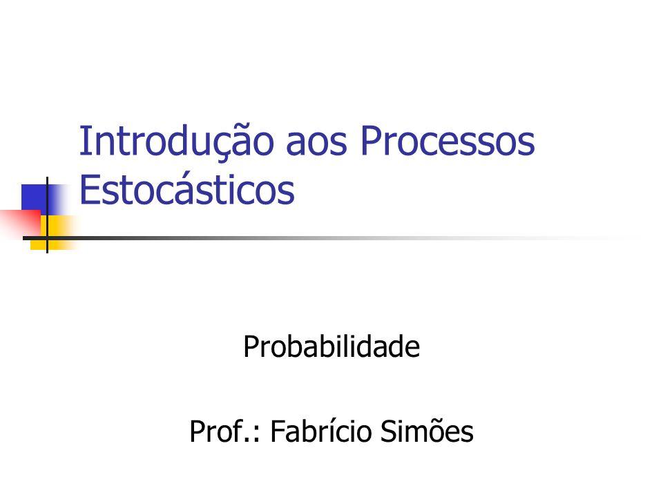 Introdução aos Processos Estocásticos Probabilidade Prof.: Fabrício Simões