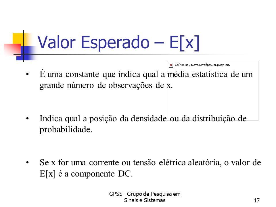 GPSS - Grupo de Pesquisa em Sinais e Sistemas17 Valor Esperado – E[x] É uma constante que indica qual a média estatística de um grande número de obser
