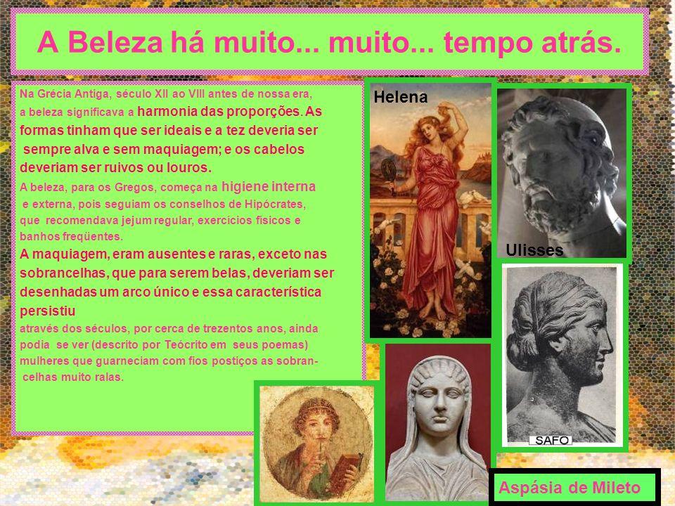 A Beleza há muito... muito... tempo atrás. Na Grécia Antiga, século XII ao VIII antes de nossa era, a beleza significava a harmonia das proporções. As