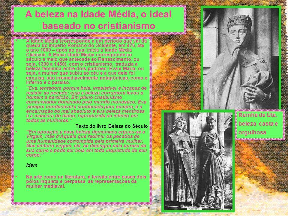 A beleza na Idade Média, o ideal baseado no cristianismo A Idade Média (corresponde a um período que vai da queda do Império Romano do Ocidente, em 47