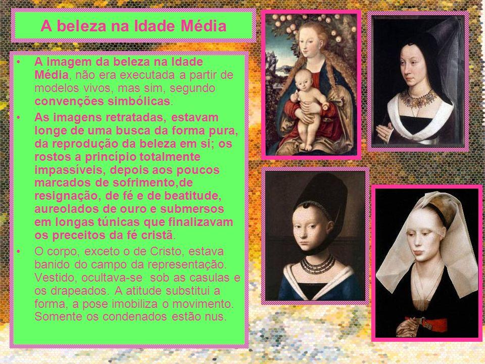 A imagem da beleza na Idade Média, não era executada a partir de modelos vivos, mas sim, segundo convenções simbólicas. As imagens retratadas, estavam