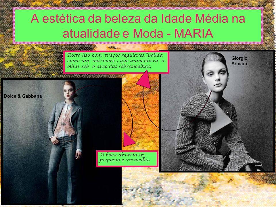 A estética da beleza da Idade Média na atualidade e Moda - MARIA Dolce & Gabbana Giorgio Armani Rosto liso com traços regulares,polida como um mármore