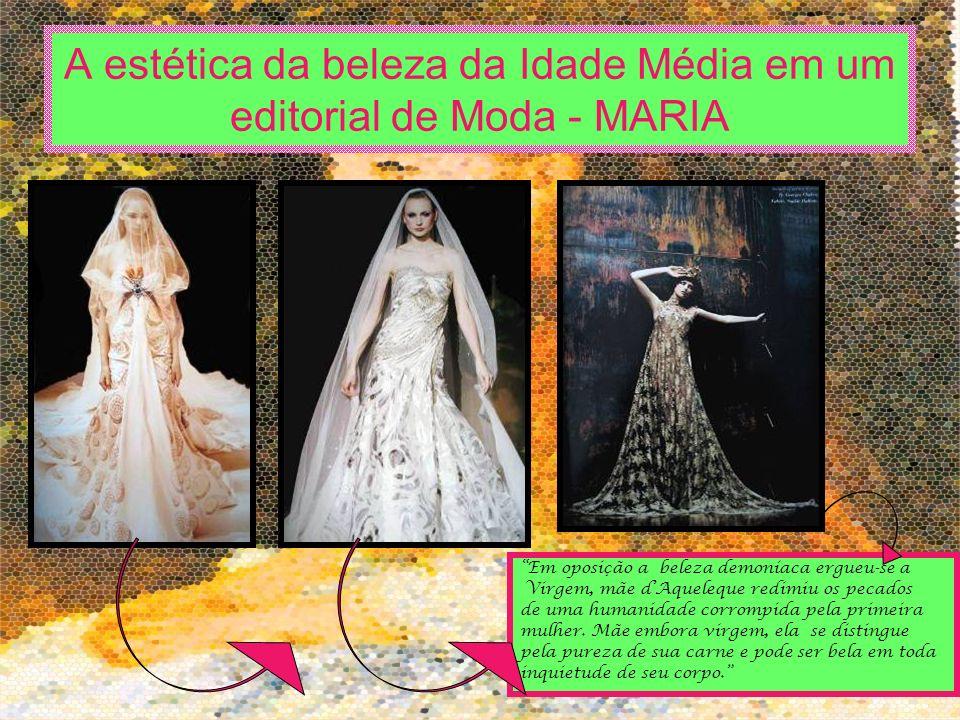 A estética da beleza da Idade Média em um editorial de Moda - MARIA Em oposição a beleza demoníaca ergueu-se a Virgem, mãe dAqueleque redimiu os pecad