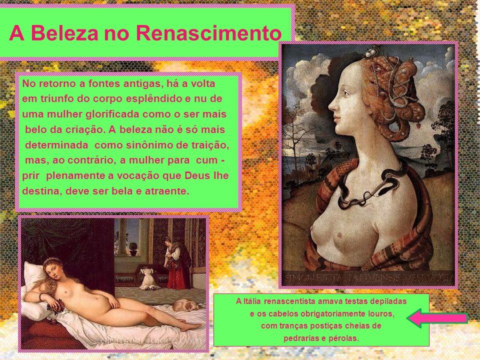 A Beleza no Renascimento No retorno a fontes antigas, há a volta em triunfo do corpo esplêndido e nu de uma mulher glorificada como o ser mais belo da