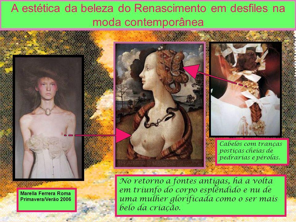 A estética da beleza do Renascimento em desfiles na moda contemporânea Marella Ferrera Roma Primavera/Verão 2006 No retorno a fontes antigas, há a vol