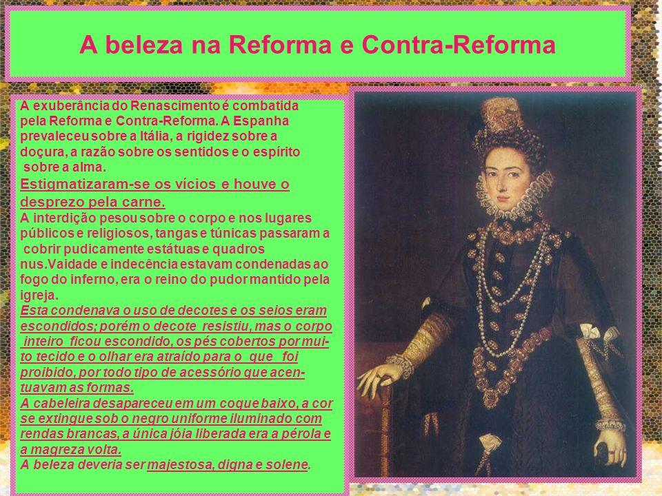 A beleza na Reforma e Contra-Reforma A exuberância do Renascimento é combatida pela Reforma e Contra-Reforma. A Espanha prevaleceu sobre a Itália, a r