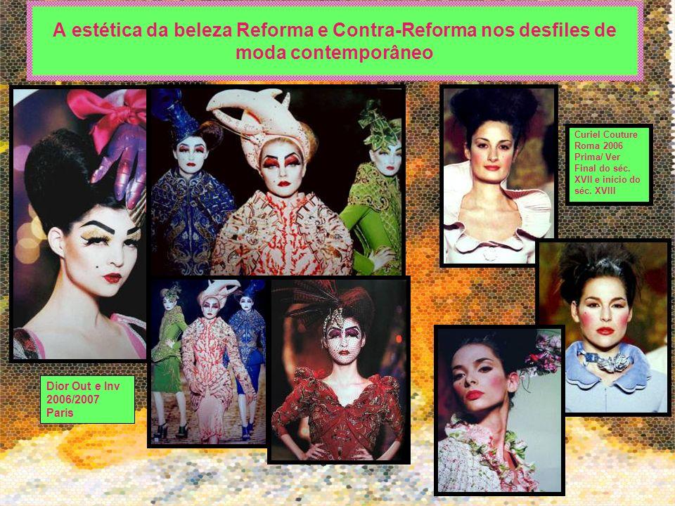 A estética da beleza Reforma e Contra-Reforma nos desfiles de moda contemporâneo Dior Out e Inv 2006/2007 Paris Curiel Couture Roma 2006 Prima/ Ver Fi