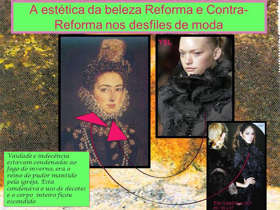A estética da beleza Reforma e Contra- Reforma nos desfiles de moda YSL Vaidade e indecência estavam condenadas ao fogo do inverno, era o reino do pud