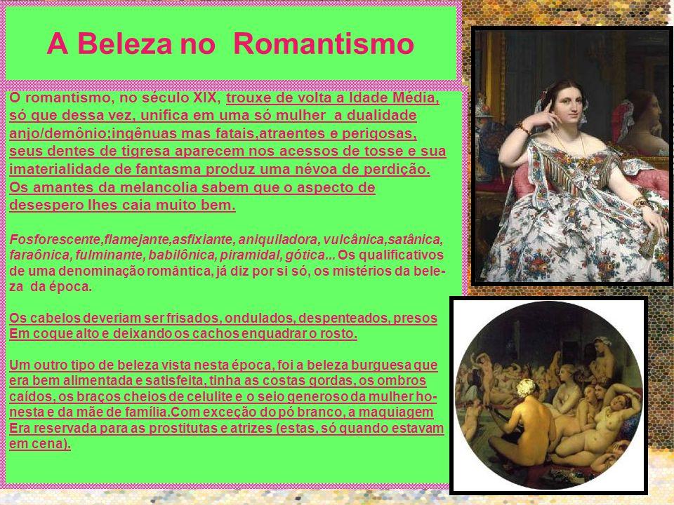 A Beleza no Romantismo O romantismo, no século XIX, trouxe de volta a Idade Média, só que dessa vez, unifica em uma só mulher a dualidade anjo/demônio