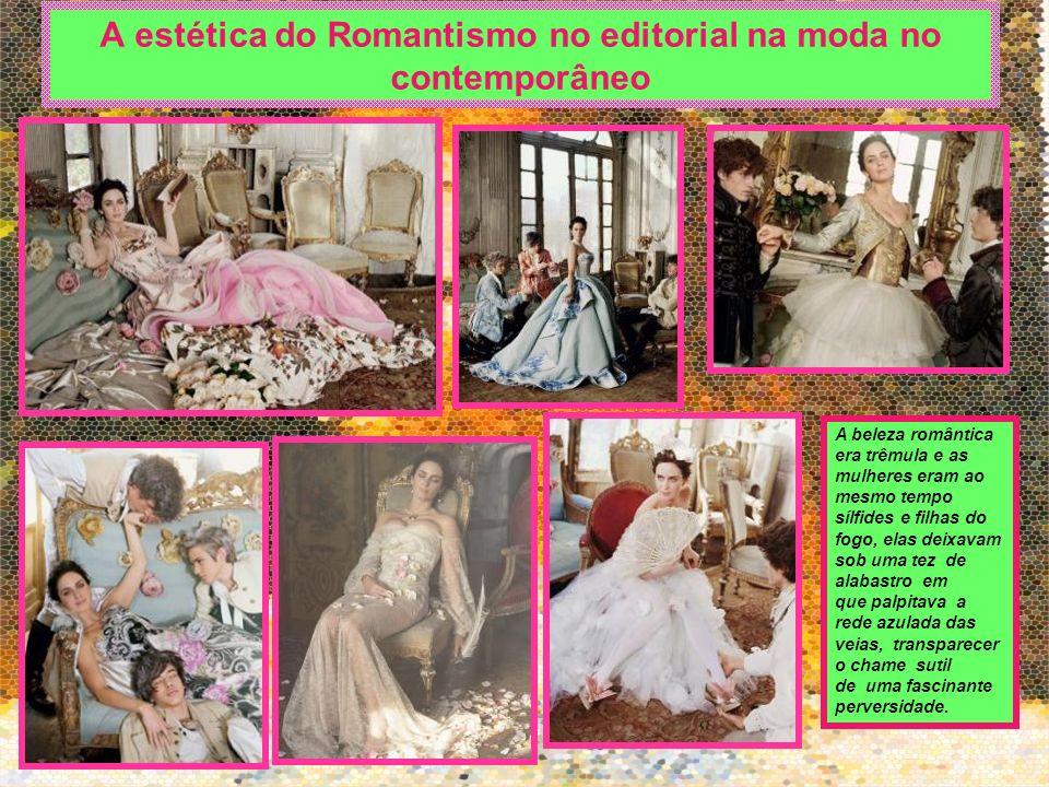 A estética do Romantismo no editorial na moda no contemporâneo A beleza romântica era trêmula e as mulheres eram ao mesmo tempo sílfides e filhas do f
