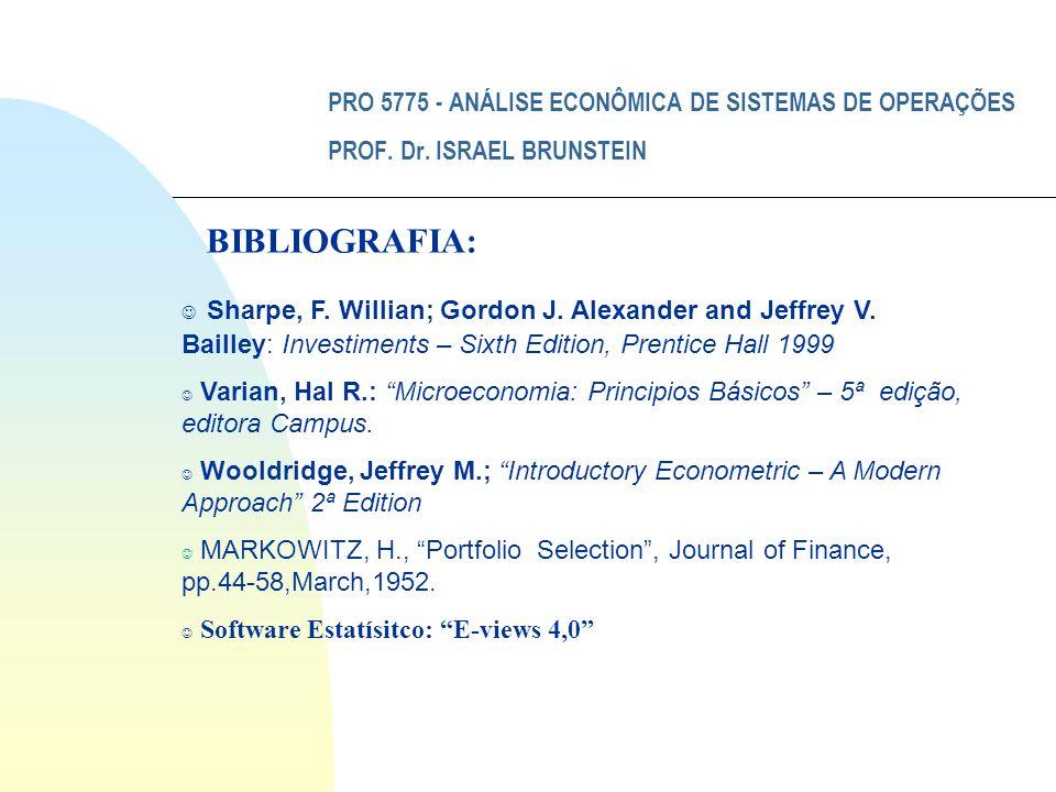 PRO 5775 - ANÁLISE ECONÔMICA DE SISTEMAS DE OPERAÇÕES PROF. Dr. ISRAEL BRUNSTEIN BIBLIOGRAFIA: J Sharpe, F. Willian; Gordon J. Alexander and Jeffrey V