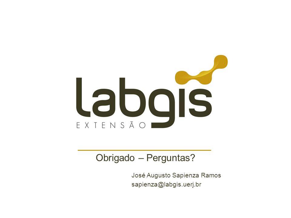 Obrigado – Perguntas? José Augusto Sapienza Ramos sapienza@labgis.uerj.br