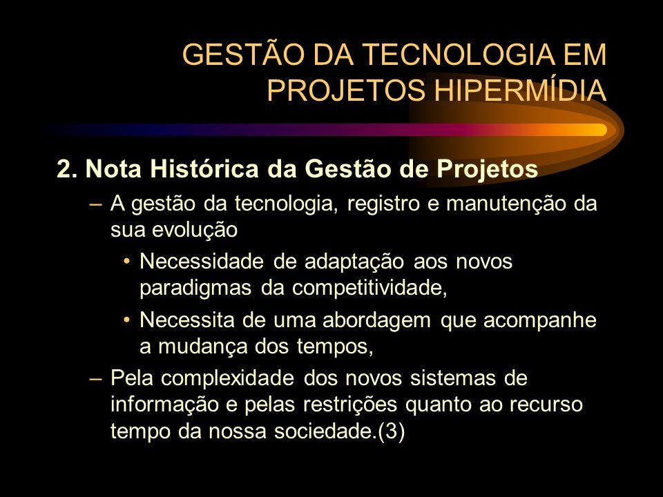 GESTÃO DA TECNOLOGIA EM PROJETOS HIPERMÍDIA 2. Nota Histórica da Gestão de Projetos –A gestão da tecnologia, registro e manutenção da sua evolução Nec