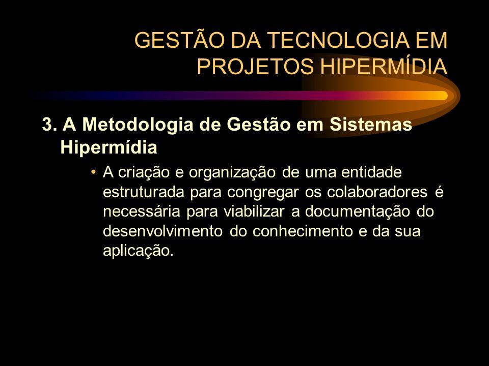 GESTÃO DA TECNOLOGIA EM PROJETOS HIPERMÍDIA 3. A Metodologia de Gestão em Sistemas Hipermídia A criação e organização de uma entidade estruturada para