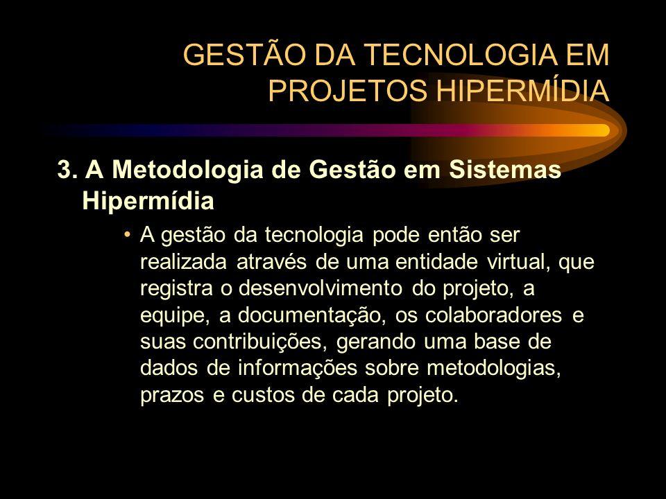 GESTÃO DA TECNOLOGIA EM PROJETOS HIPERMÍDIA 3. A Metodologia de Gestão em Sistemas Hipermídia A gestão da tecnologia pode então ser realizada através