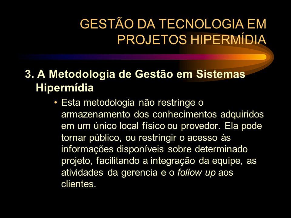 GESTÃO DA TECNOLOGIA EM PROJETOS HIPERMÍDIA 3. A Metodologia de Gestão em Sistemas Hipermídia Esta metodologia não restringe o armazenamento dos conhe