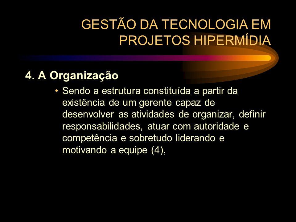 GESTÃO DA TECNOLOGIA EM PROJETOS HIPERMÍDIA 4. A Organização Sendo a estrutura constituída a partir da existência de um gerente capaz de desenvolver a