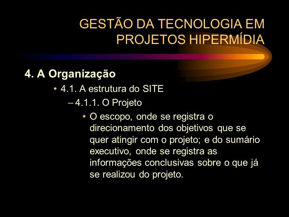 GESTÃO DA TECNOLOGIA EM PROJETOS HIPERMÍDIA 4. A Organização 4.1. A estrutura do SITE –4.1.1. O Projeto O escopo, onde se registra o direcionamento do