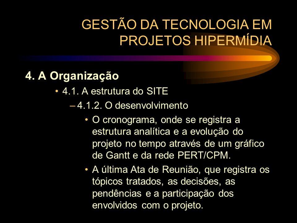 GESTÃO DA TECNOLOGIA EM PROJETOS HIPERMÍDIA 4. A Organização 4.1. A estrutura do SITE –4.1.2. O desenvolvimento O cronograma, onde se registra a estru