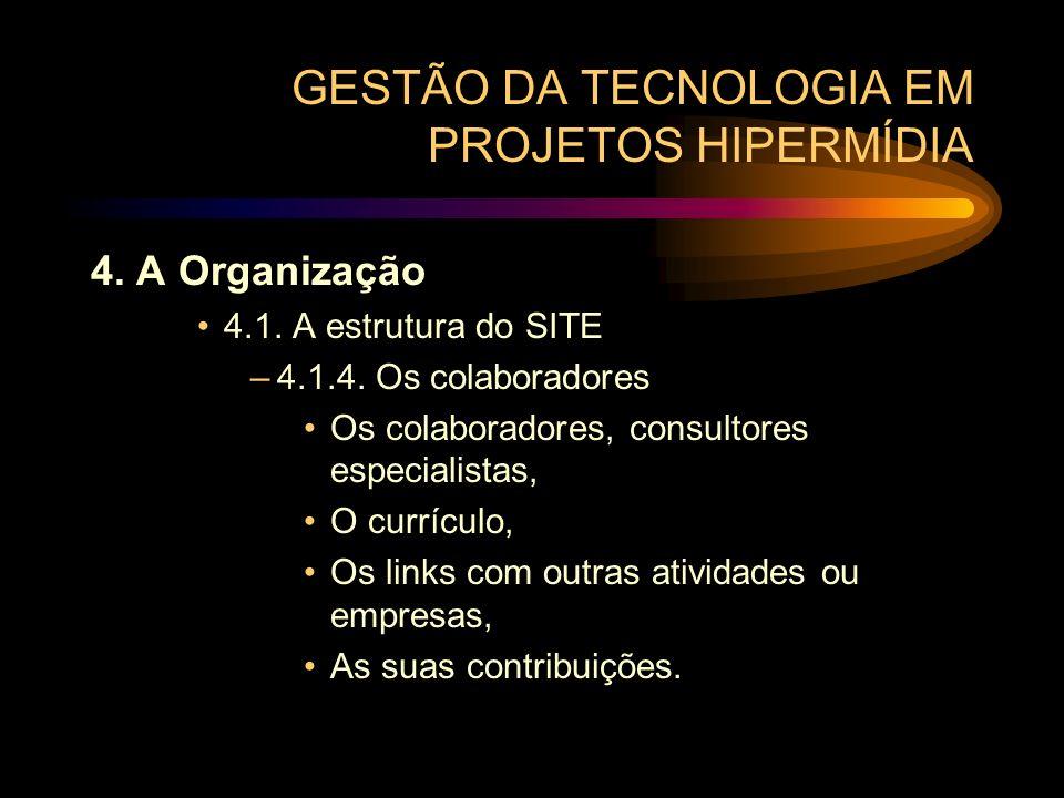 GESTÃO DA TECNOLOGIA EM PROJETOS HIPERMÍDIA 4. A Organização 4.1. A estrutura do SITE –4.1.4. Os colaboradores Os colaboradores, consultores especiali
