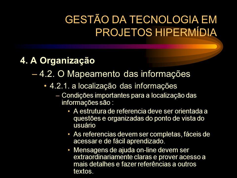 GESTÃO DA TECNOLOGIA EM PROJETOS HIPERMÍDIA 4. A Organização –4.2. O Mapeamento das informações 4.2.1. a localização das informações –Condições import