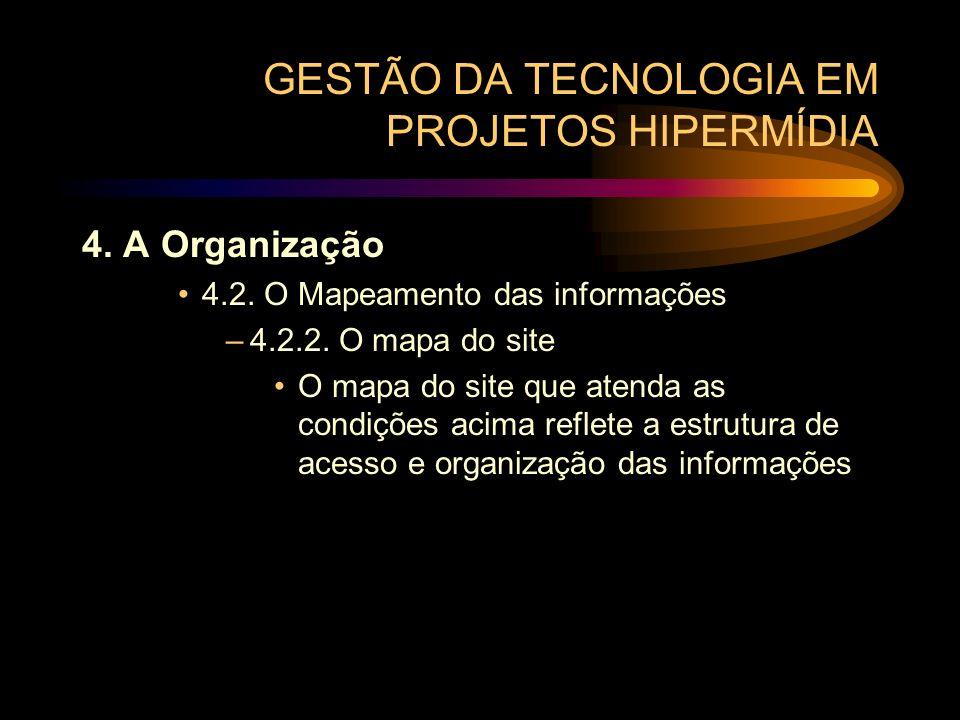 GESTÃO DA TECNOLOGIA EM PROJETOS HIPERMÍDIA 4. A Organização 4.2. O Mapeamento das informações –4.2.2. O mapa do site O mapa do site que atenda as con