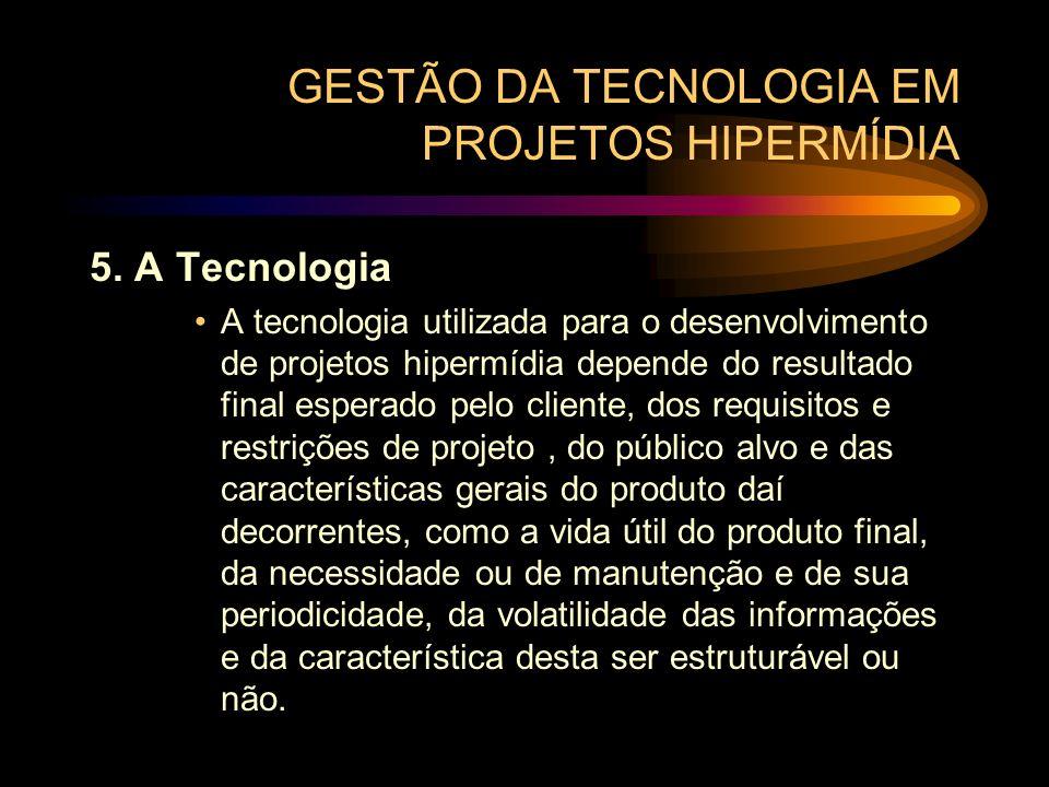 GESTÃO DA TECNOLOGIA EM PROJETOS HIPERMÍDIA 5. A Tecnologia A tecnologia utilizada para o desenvolvimento de projetos hipermídia depende do resultado
