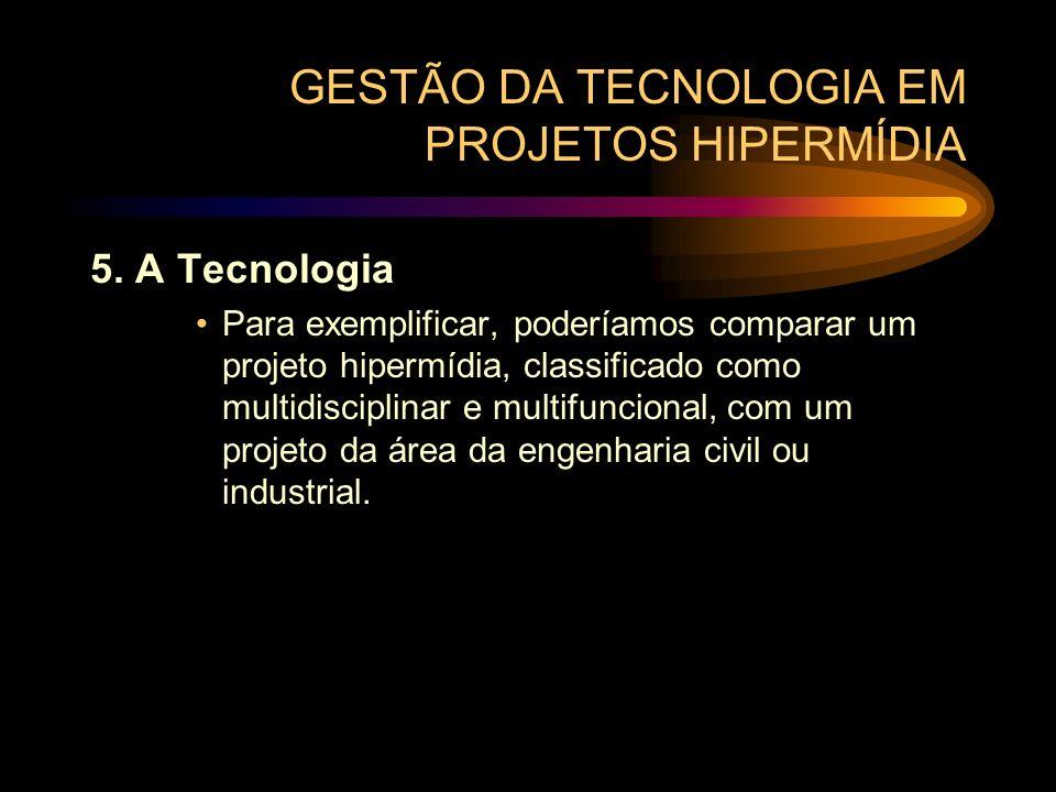 GESTÃO DA TECNOLOGIA EM PROJETOS HIPERMÍDIA 5. A Tecnologia Para exemplificar, poderíamos comparar um projeto hipermídia, classificado como multidisci