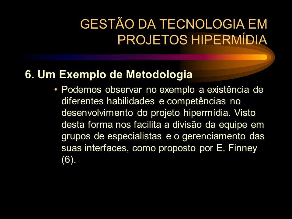 GESTÃO DA TECNOLOGIA EM PROJETOS HIPERMÍDIA 6. Um Exemplo de Metodologia Podemos observar no exemplo a existência de diferentes habilidades e competên