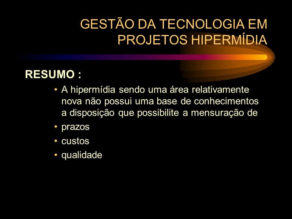 GESTÃO DA TECNOLOGIA EM PROJETOS HIPERMÍDIA RESUMO : A hipermídia sendo uma área relativamente nova não possui uma base de conhecimentos a disposição