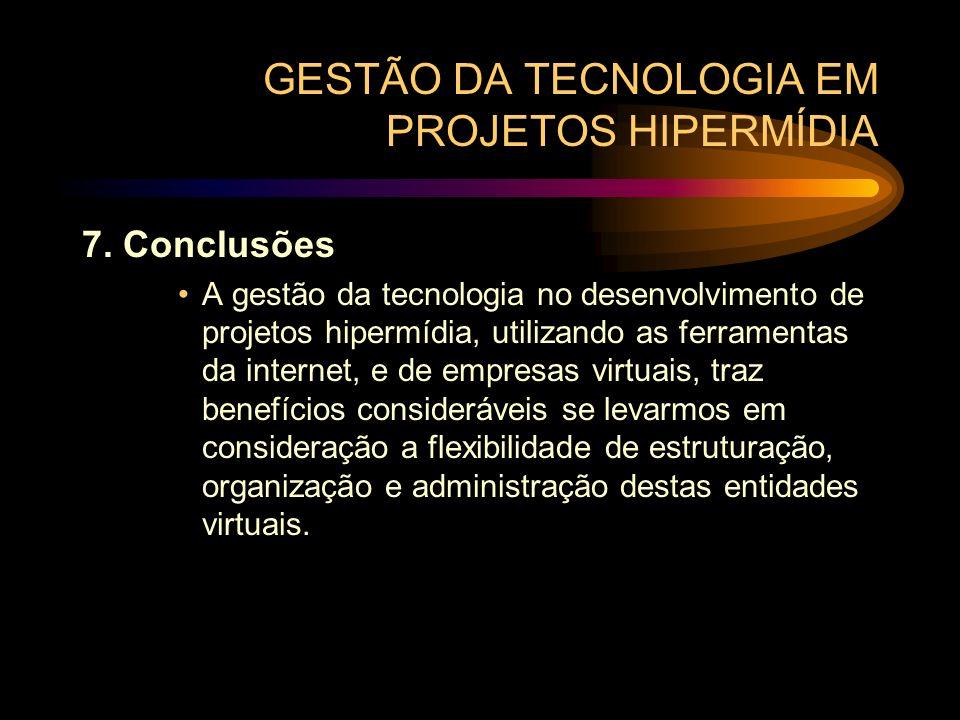 GESTÃO DA TECNOLOGIA EM PROJETOS HIPERMÍDIA 7. Conclusões A gestão da tecnologia no desenvolvimento de projetos hipermídia, utilizando as ferramentas