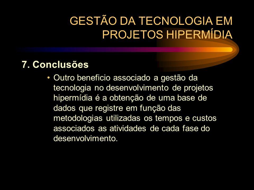 GESTÃO DA TECNOLOGIA EM PROJETOS HIPERMÍDIA 7. Conclusões Outro beneficio associado a gestão da tecnologia no desenvolvimento de projetos hipermídia é