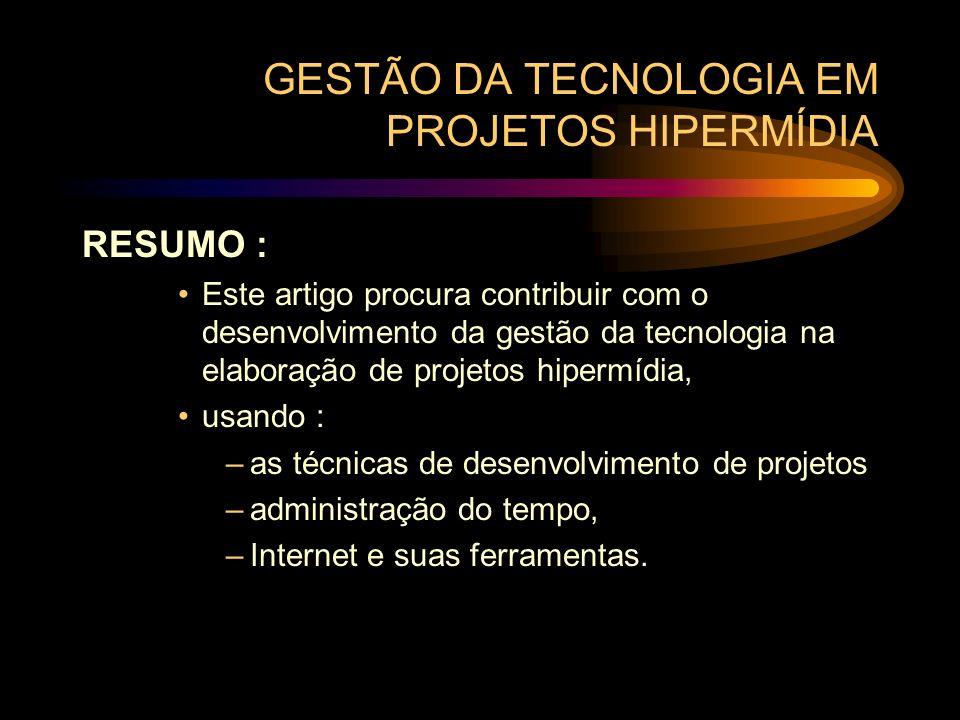 GESTÃO DA TECNOLOGIA EM PROJETOS HIPERMÍDIA RESUMO : Este artigo procura contribuir com o desenvolvimento da gestão da tecnologia na elaboração de pro