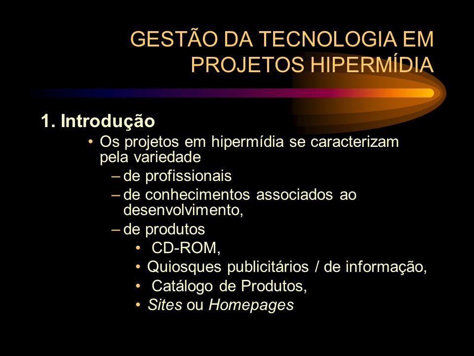 GESTÃO DA TECNOLOGIA EM PROJETOS HIPERMÍDIA 1. Introdução Os projetos em hipermídia se caracterizam pela variedade –de profissionais –de conhecimentos