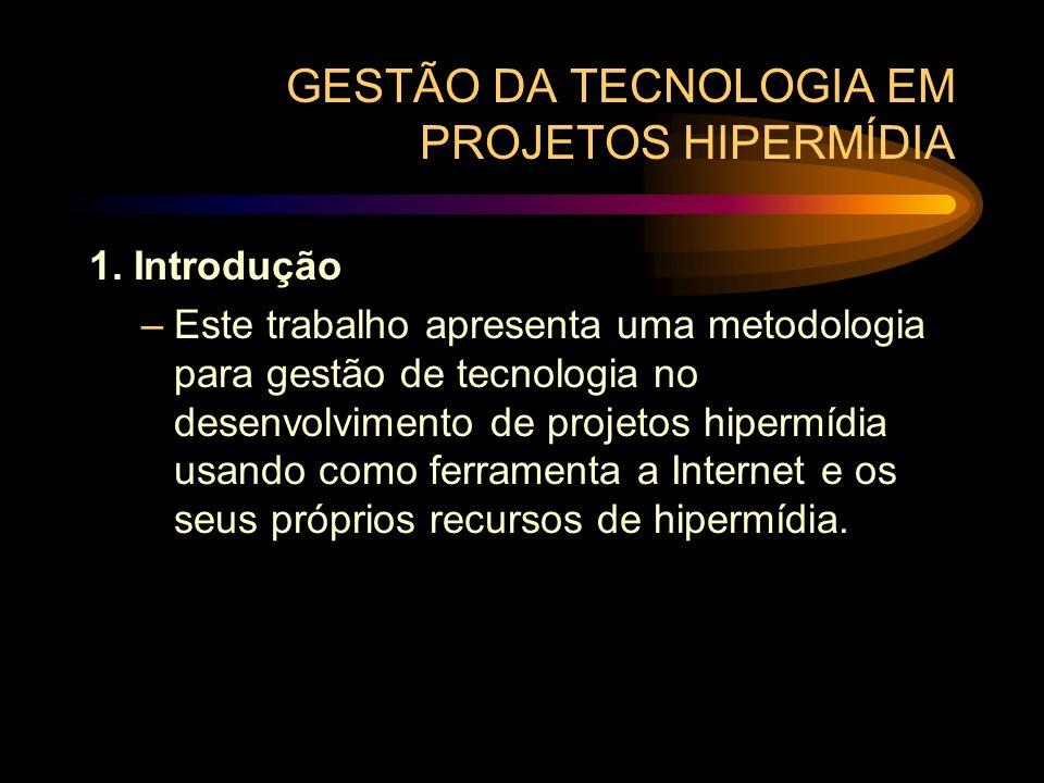 GESTÃO DA TECNOLOGIA EM PROJETOS HIPERMÍDIA 1. Introdução –Este trabalho apresenta uma metodologia para gestão de tecnologia no desenvolvimento de pro