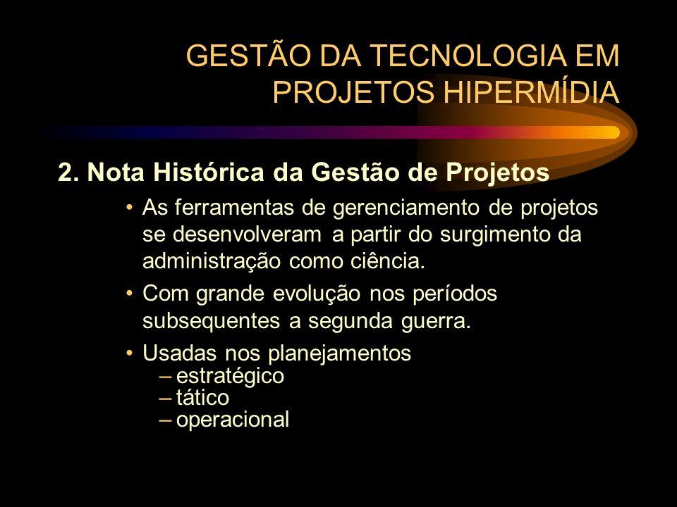 GESTÃO DA TECNOLOGIA EM PROJETOS HIPERMÍDIA 2. Nota Histórica da Gestão de Projetos As ferramentas de gerenciamento de projetos se desenvolveram a par
