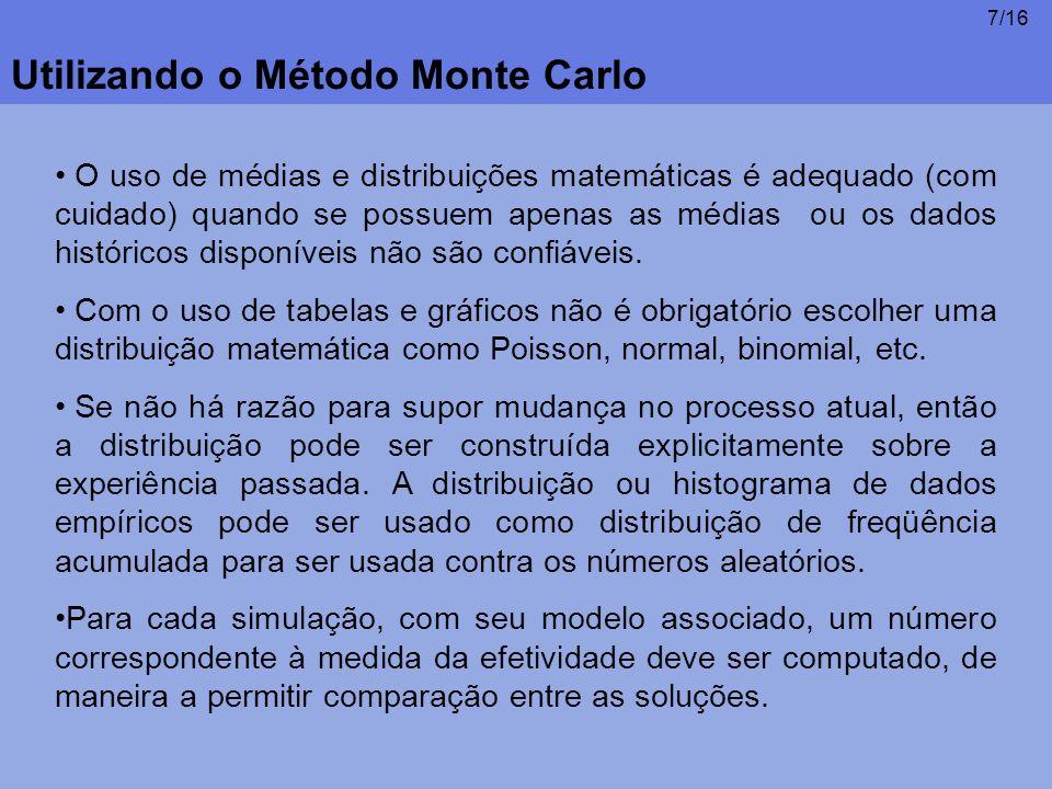 8/16 Utilizando o Método Monte Carlo Passos: 1)Escolha uma medida de efetividade.