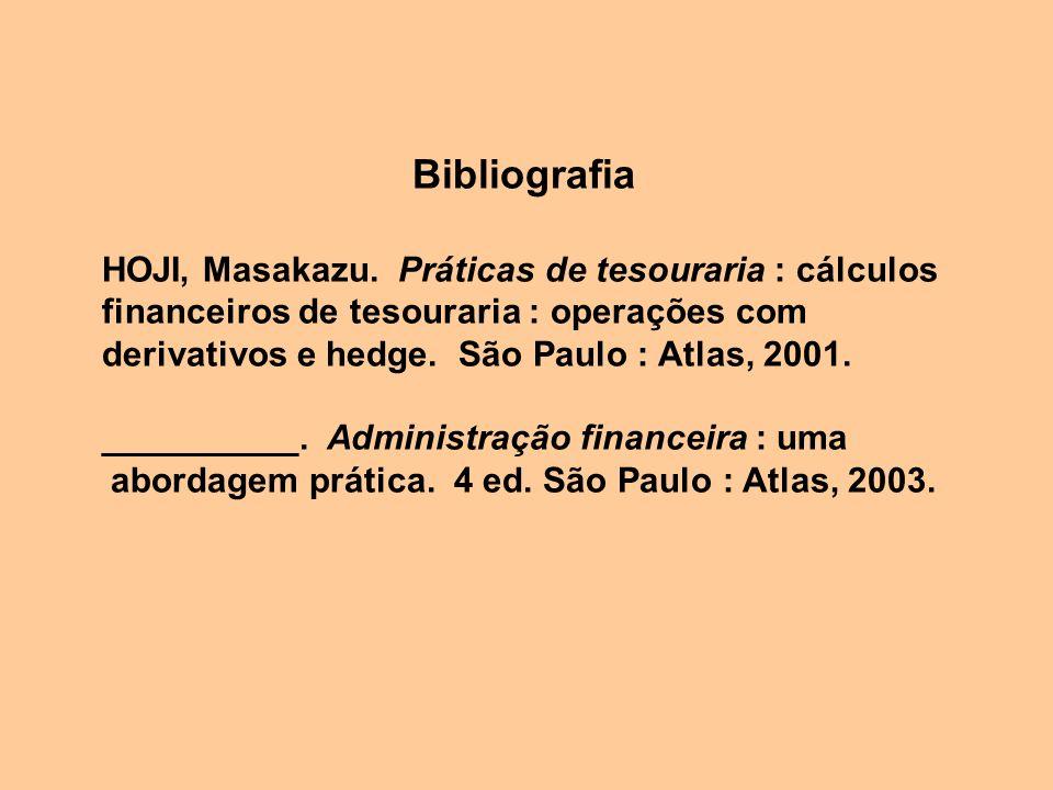 Bibliografia HOJI, Masakazu. Práticas de tesouraria : cálculos financeiros de tesouraria : operações com derivativos e hedge. São Paulo : Atlas, 2001.