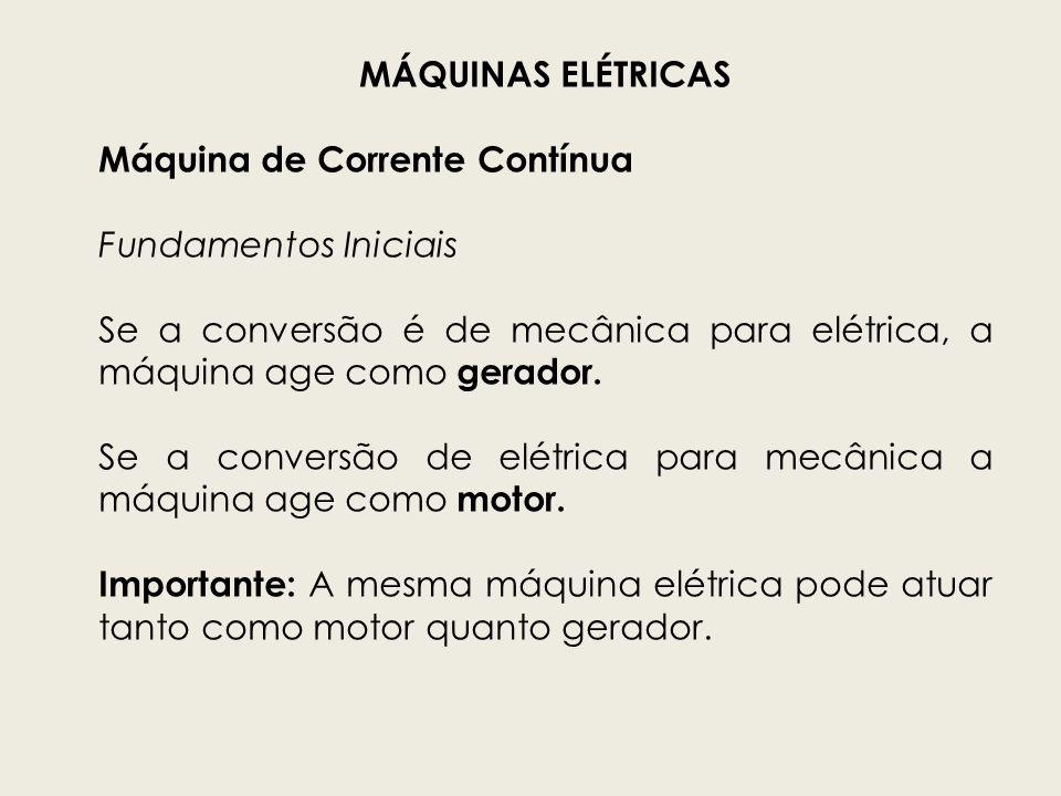 MÁQUINAS ELÉTRICAS Máquina de Corrente Contínua Existem duas partes importantes na máquina de corrente de contínua.