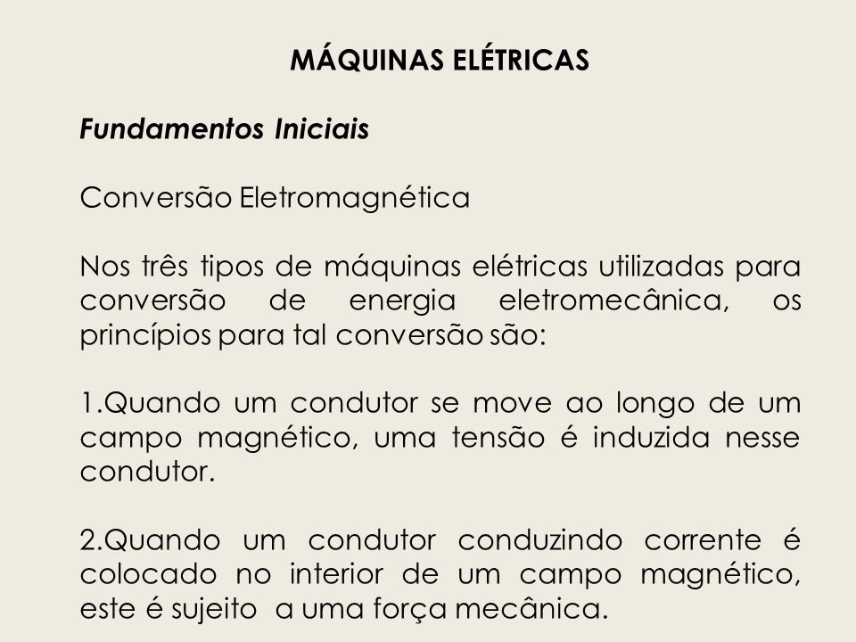 MÁQUINAS ELÉTRICAS Fundamentos Iniciais Conversão Eletromagnética Nos três tipos de máquinas elétricas utilizadas para conversão de energia eletromecâ
